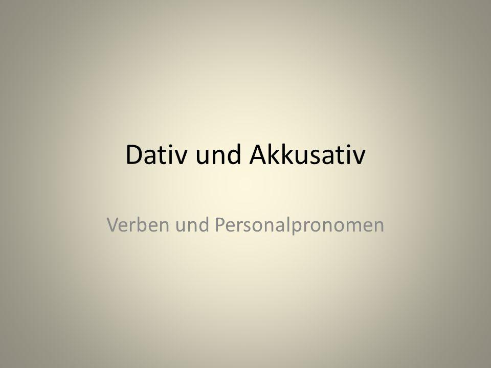 Dativ und Akkusativ Verben und Personalpronomen