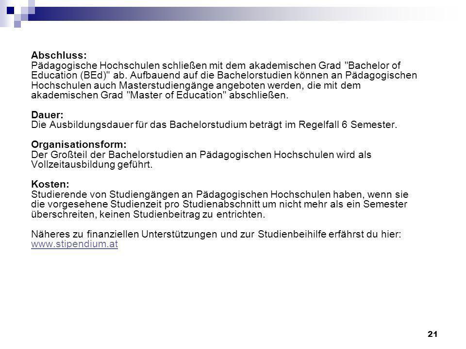 21 Abschluss: Pädagogische Hochschulen schließen mit dem akademischen Grad Bachelor of Education (BEd) ab.