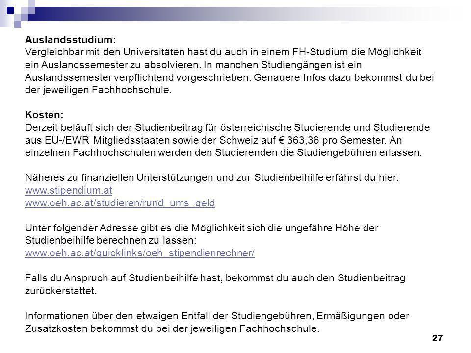 27 Auslandsstudium: Vergleichbar mit den Universitäten hast du auch in einem FH-Studium die Möglichkeit ein Auslandssemester zu absolvieren. In manche
