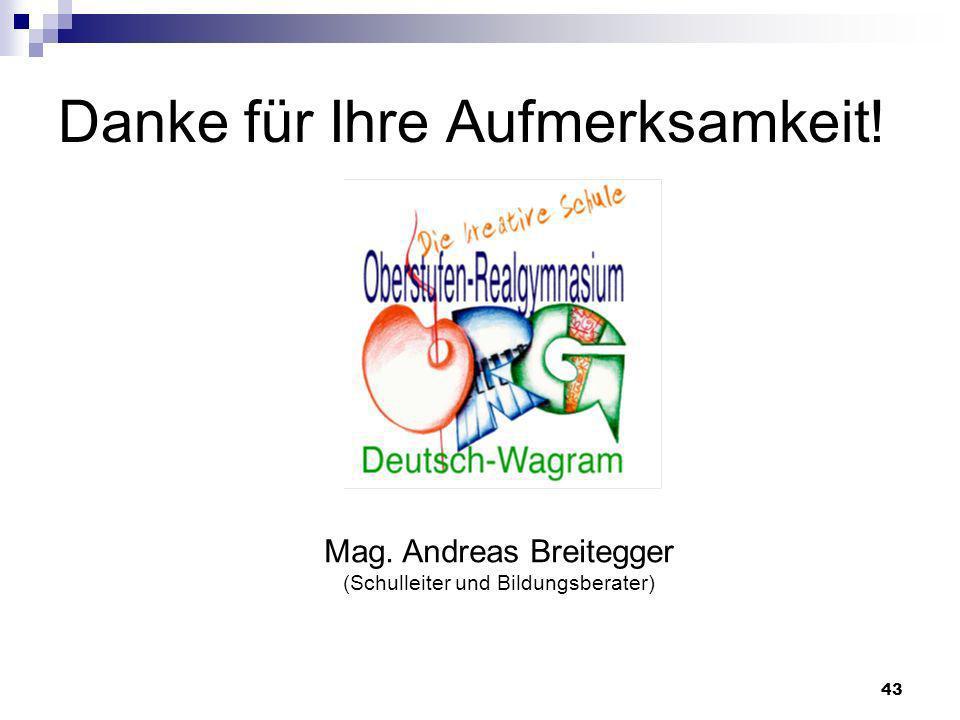 43 Danke für Ihre Aufmerksamkeit! Mag. Andreas Breitegger (Schulleiter und Bildungsberater)