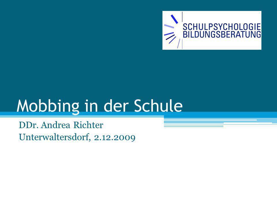 Mobbing in der Schule DDr. Andrea Richter Unterwaltersdorf, 2.12.2009
