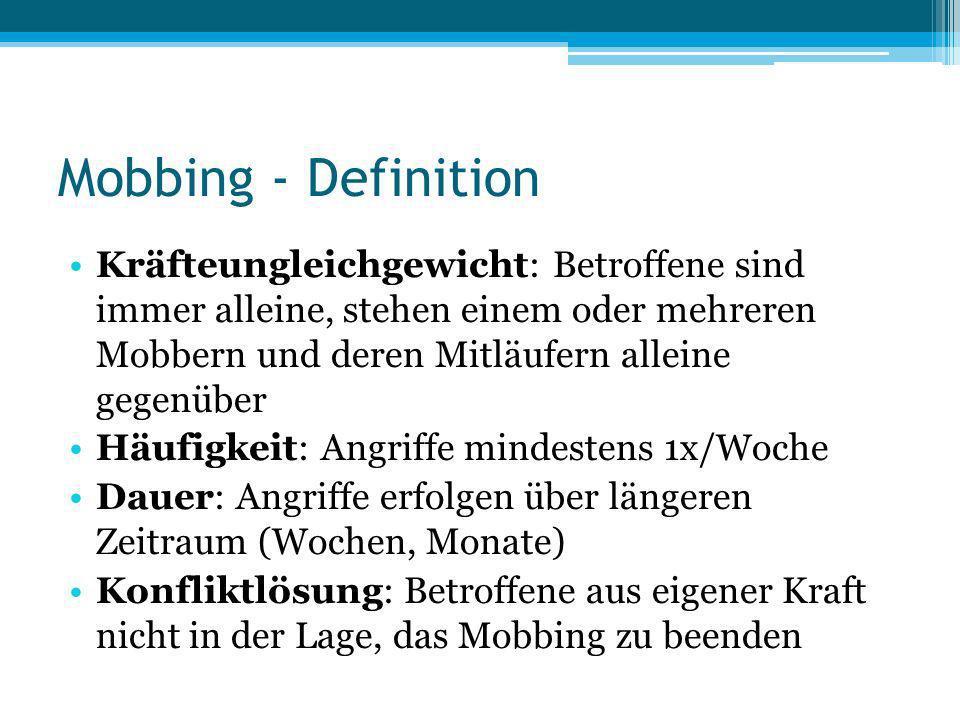 Mobbing - Definition Kräfteungleichgewicht: Betroffene sind immer alleine, stehen einem oder mehreren Mobbern und deren Mitläufern alleine gegenüber H
