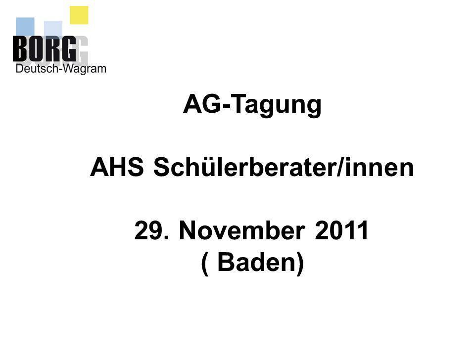 AG-Tagung AHS Schülerberater/innen 29. November 2011 ( Baden)