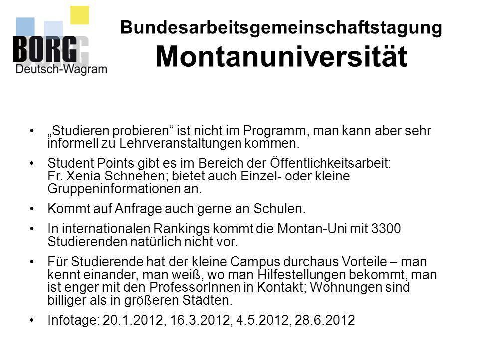 Bundesarbeitsgemeinschaftstagung Montanuniversität Studieren probieren ist nicht im Programm, man kann aber sehr informell zu Lehrveranstaltungen komm