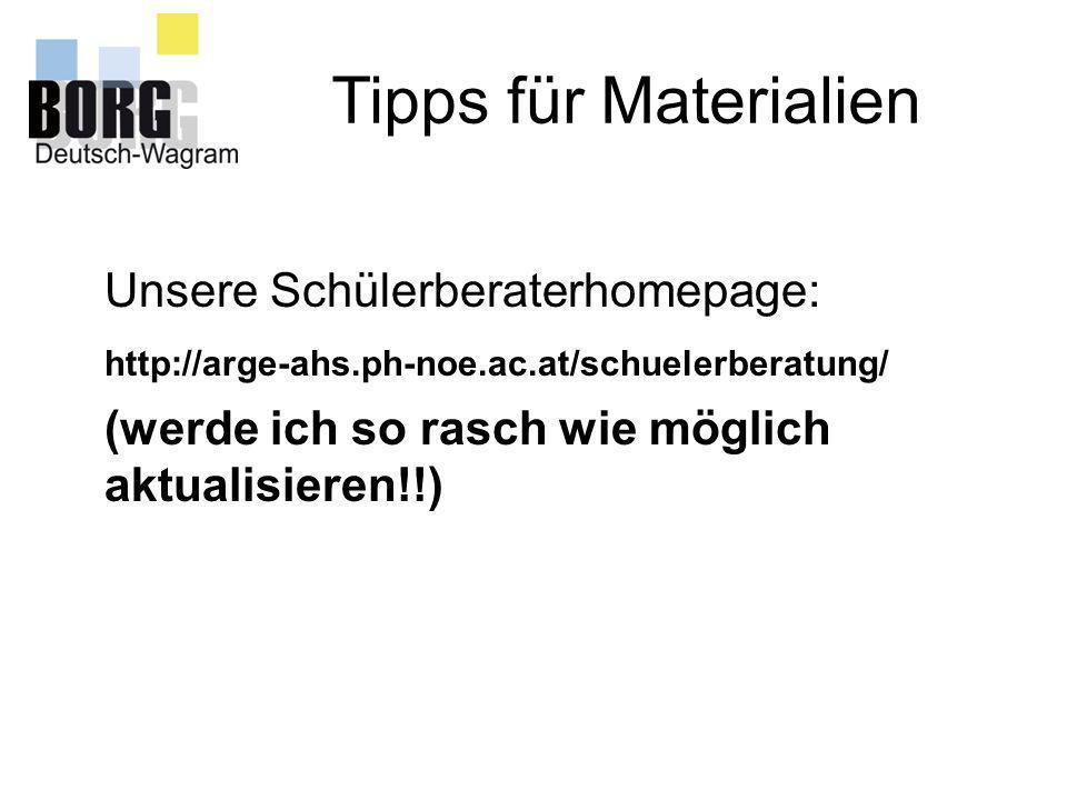 Tipps für Materialien Unsere Schülerberaterhomepage: http://arge-ahs.ph-noe.ac.at/schuelerberatung/ (werde ich so rasch wie möglich aktualisieren!!)