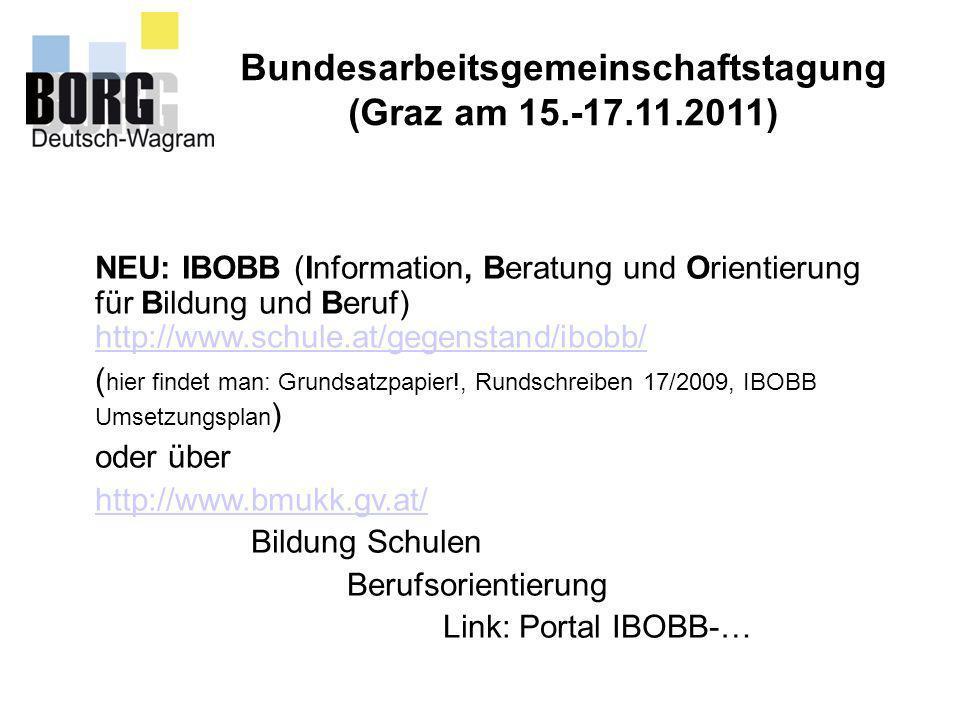 Bundesarbeitsgemeinschaftstagung (Graz am 15.-17.11.2011) NEU: IBOBB (Information, Beratung und Orientierung für Bildung und Beruf) http://www.schule.