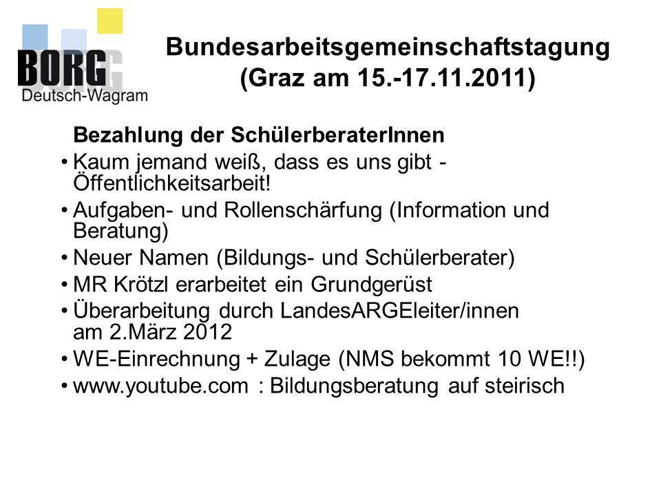 Bundesarbeitsgemeinschaftstagung (Graz am 15.-17.11.2011) Bezahlung der SchülerberaterInnen Kaum jemand weiß, dass es uns gibt - Öffentlichkeitsarbeit
