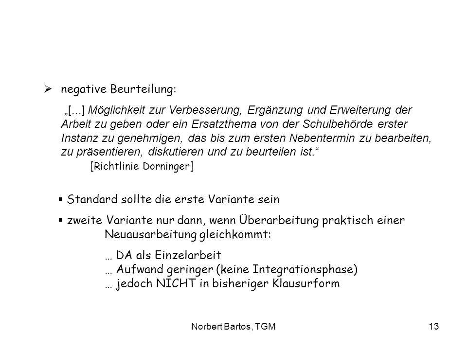 Norbert Bartos, TGM13 negative Beurteilung: [...] Möglichkeit zur Verbesserung, Ergänzung und Erweiterung der Arbeit zu geben oder ein Ersatzthema von