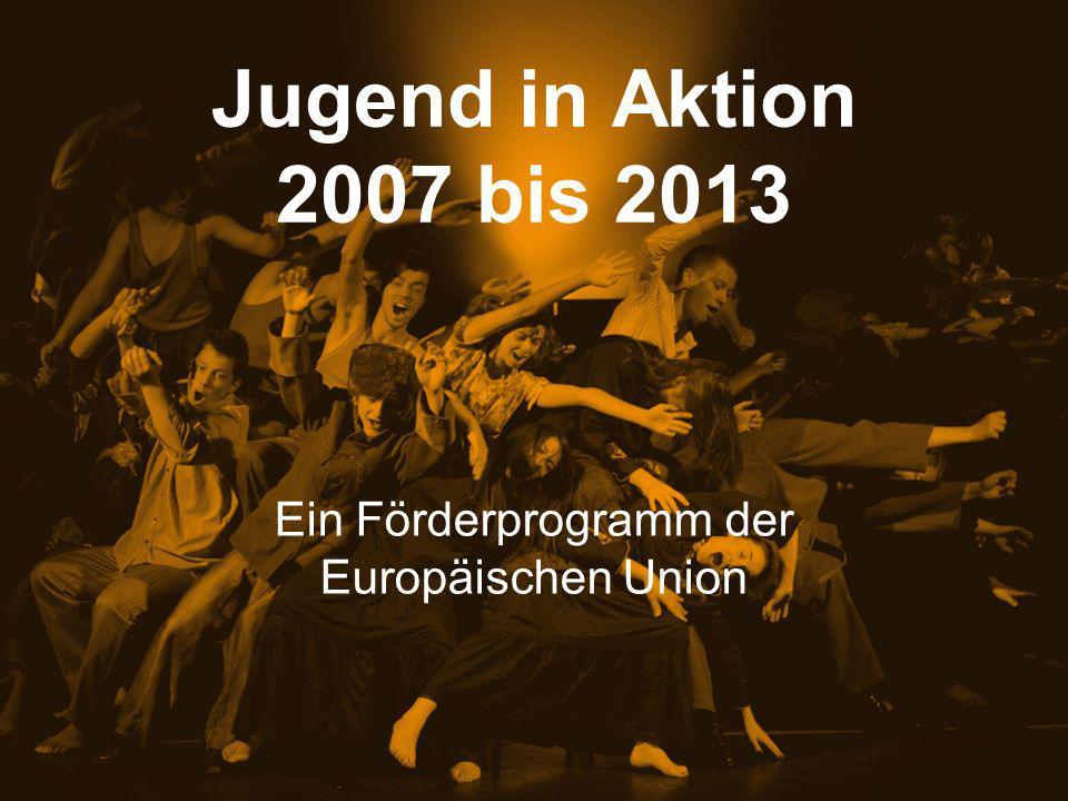 Jugend in Aktion 2007 bis 2013 Ein Förderprogramm der Europäischen Union