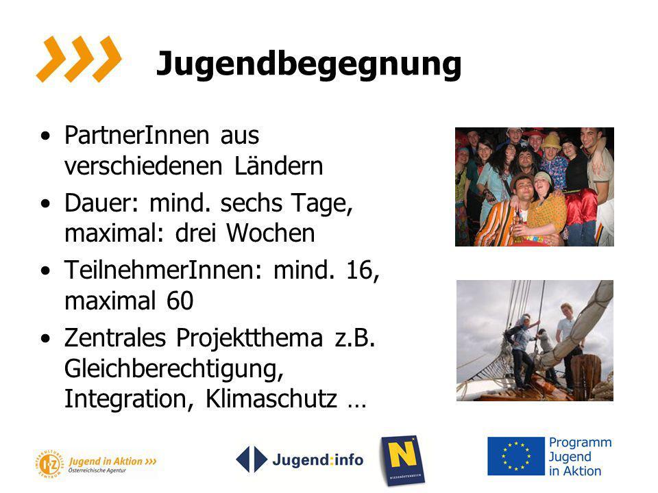 Jugendbegegnung PartnerInnen aus verschiedenen Ländern Dauer: mind. sechs Tage, maximal: drei Wochen TeilnehmerInnen: mind. 16, maximal 60 Zentrales P