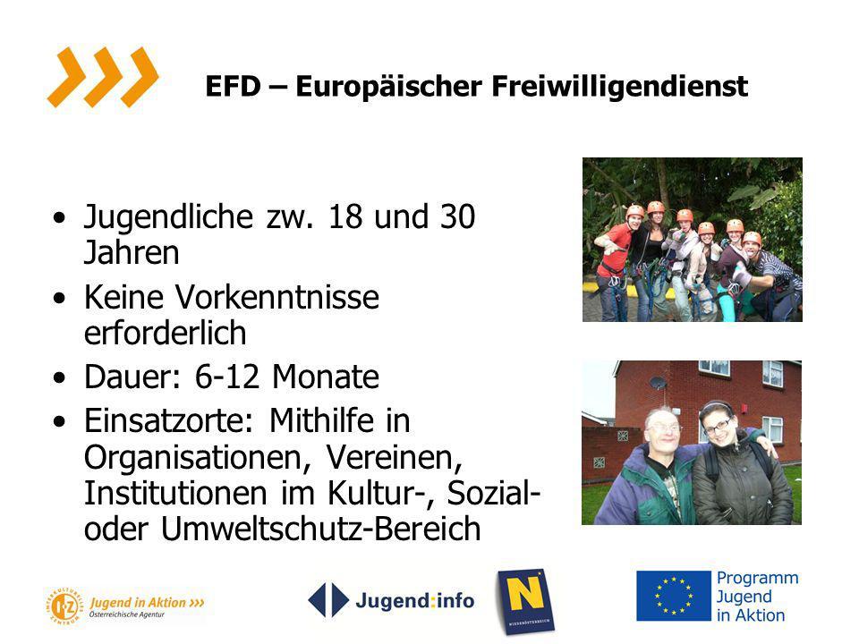 EFD – Europäischer Freiwilligendienst Jugendliche zw. 18 und 30 Jahren Keine Vorkenntnisse erforderlich Dauer: 6-12 Monate Einsatzorte: Mithilfe in Or