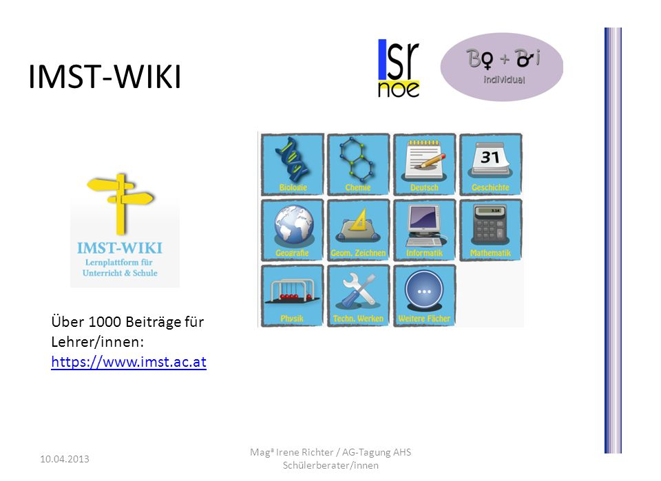 IMST-WIKI Mag a Irene Richter / AG-Tagung AHS Schülerberater/innen 10.04.2013 Über 1000 Beiträge für Lehrer/innen: https://www.imst.ac.at https://www.imst.ac.at