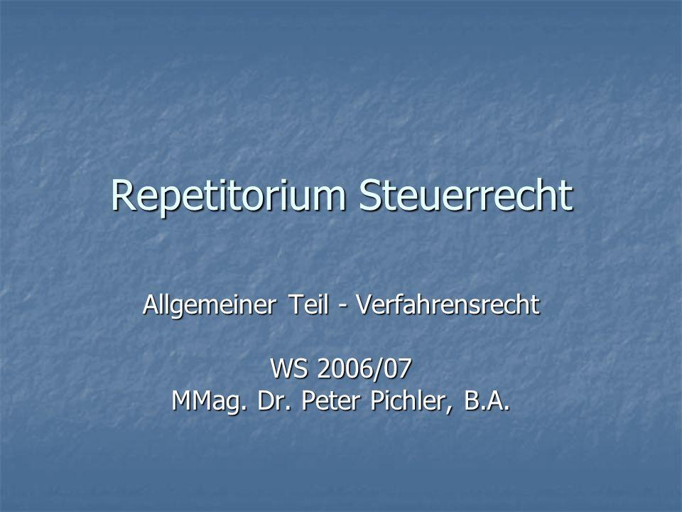 Repetitorium Steuerrecht Allgemeiner Teil - Verfahrensrecht WS 2006/07 MMag. Dr. Peter Pichler, B.A.