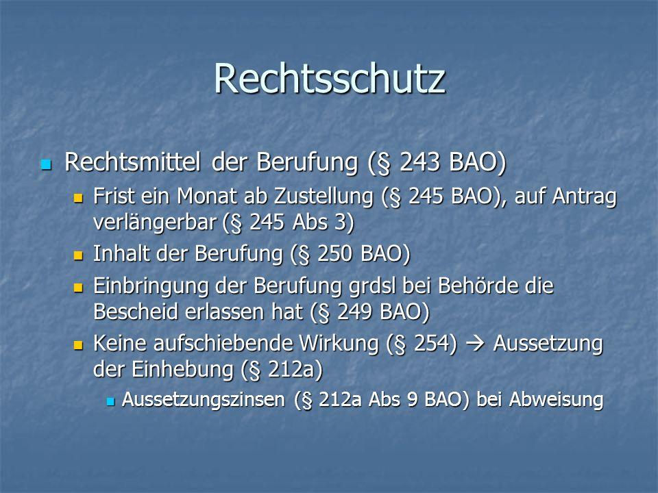 Rechtsschutz Rechtsmittel der Berufung (§ 243 BAO) Rechtsmittel der Berufung (§ 243 BAO) Frist ein Monat ab Zustellung (§ 245 BAO), auf Antrag verläng