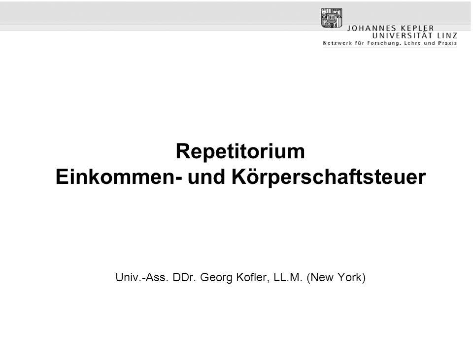 Repetitorium Einkommen- und Körperschaftsteuer Univ.-Ass. DDr. Georg Kofler, LL.M. (New York)