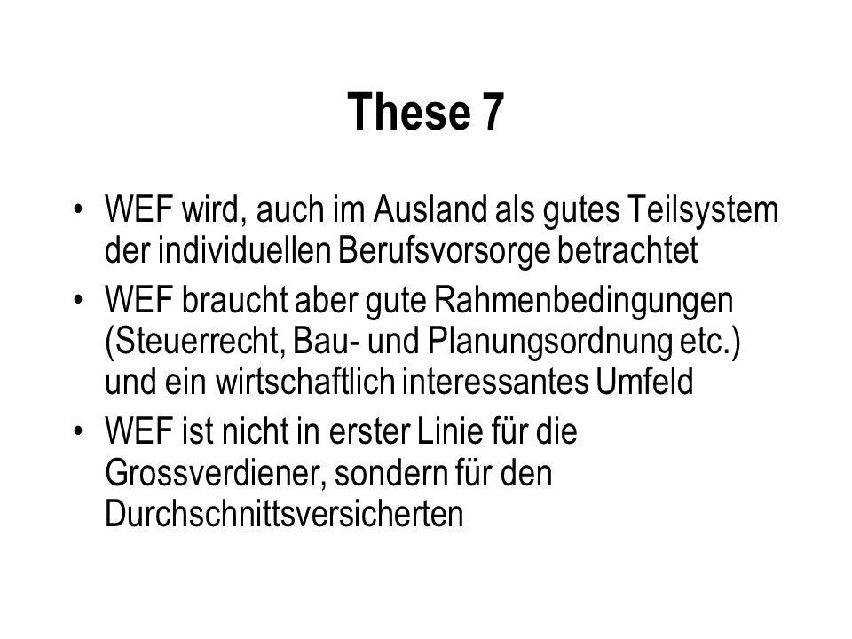 These 7 WEF wird, auch im Ausland als gutes Teilsystem der individuellen Berufsvorsorge betrachtet WEF braucht aber gute Rahmenbedingungen (Steuerrech