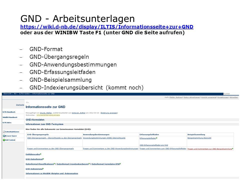 GND - Arbeitsunterlagen https://wiki.d-nb.de/display/ILTIS/Informationsseite+zur+GND oder aus der WINIBW Taste F1 (unter GND die Seite aufrufen) https