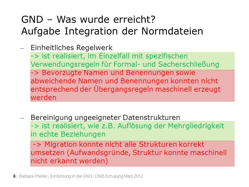 GND – Was wurde erreicht? Aufgabe Integration der Normdateien Einheitliches Regelwerk -> ist realisiert, im Einzelfall mit spezifischen Verwendungsreg