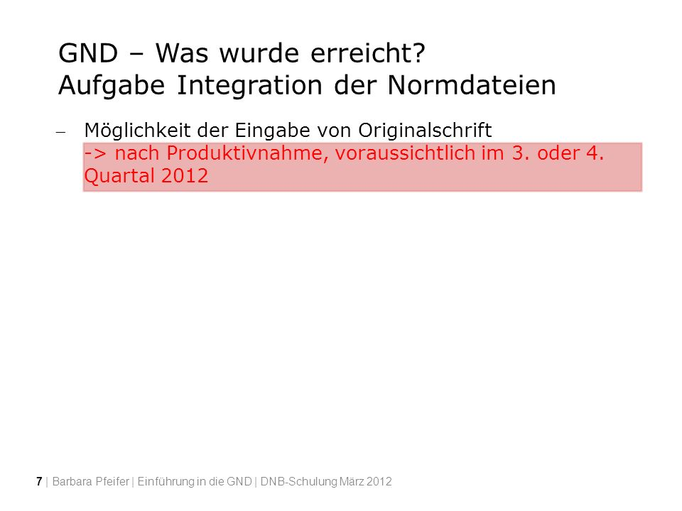 GND – Was wurde erreicht? Aufgabe Integration der Normdateien Möglichkeit der Eingabe von Originalschrift -> nach Produktivnahme, voraussichtlich im 3