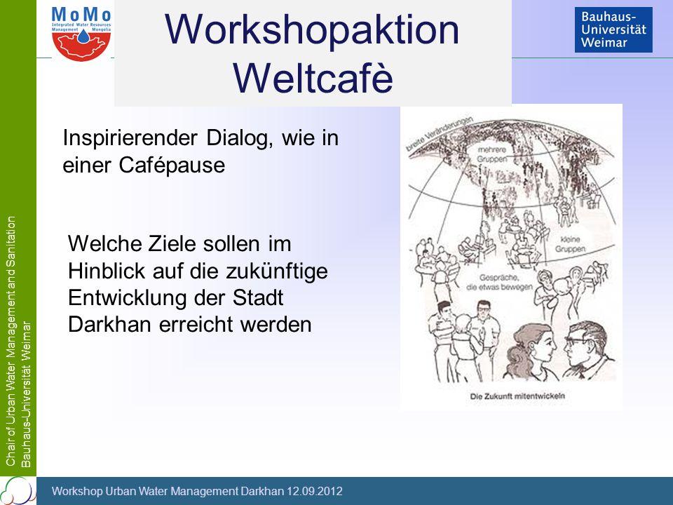 Chair of Urban Water Management and Sanitation Bauhaus-Universität Weimar Workshop Urban Water Management Darkhan 12.09.2012 Workshopaktion Weltcafè I