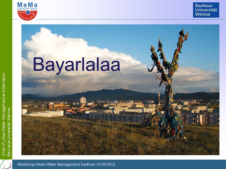 Chair of Urban Water Management and Sanitation Bauhaus-Universität Weimar Workshop Urban Water Management Darkhan 12.09.2012 Bayarlalaa