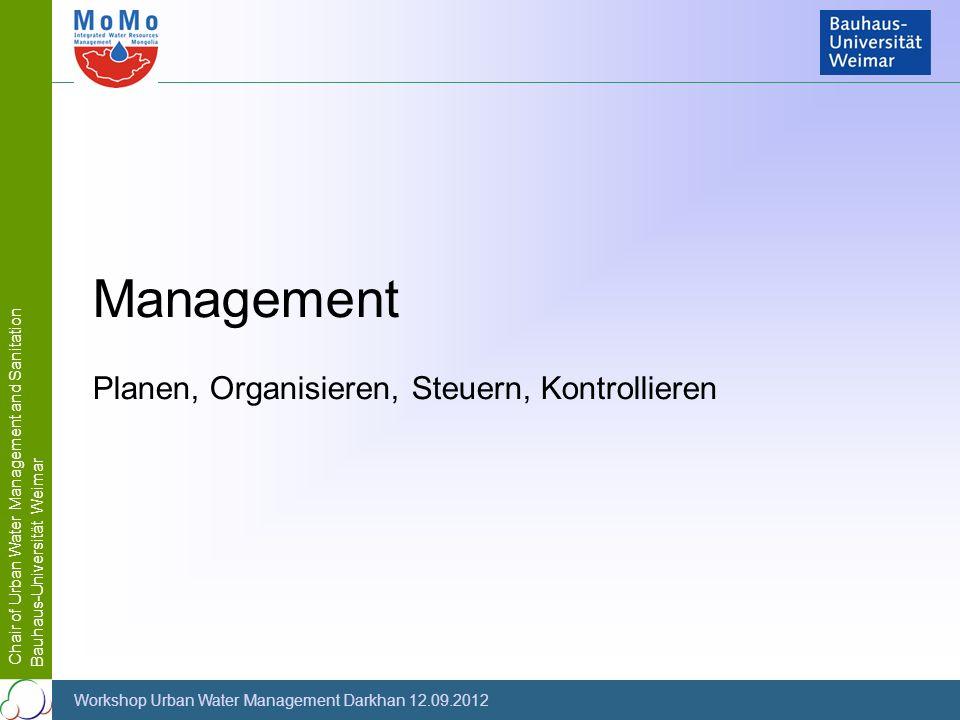 Chair of Urban Water Management and Sanitation Bauhaus-Universität Weimar Workshop Urban Water Management Darkhan 12.09.2012 Management Planen, Organi