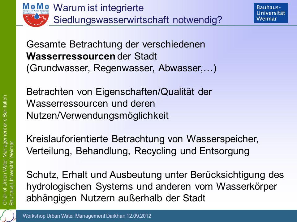 Chair of Urban Water Management and Sanitation Bauhaus-Universität Weimar Workshop Urban Water Management Darkhan 12.09.2012 Warum ist integrierte Sie