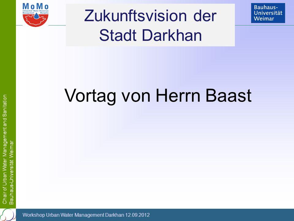 Chair of Urban Water Management and Sanitation Bauhaus-Universität Weimar Workshop Urban Water Management Darkhan 12.09.2012 Zukunftsvision der Stadt