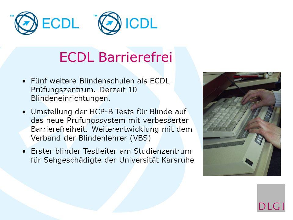 ECDL Barrierefrei Fünf weitere Blindenschulen als ECDL- Prüfungszentrum. Derzeit 10 Blindeneinrichtungen. Umstellung der HCP-B Tests für Blinde auf da