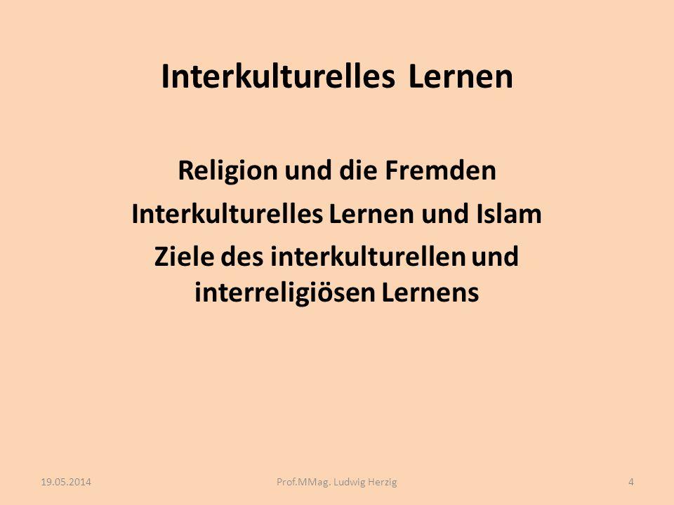 Interkulturelles Lernen Religion und die Fremden Interkulturelles Lernen und Islam Ziele des interkulturellen und interreligiösen Lernens 19.05.20144P