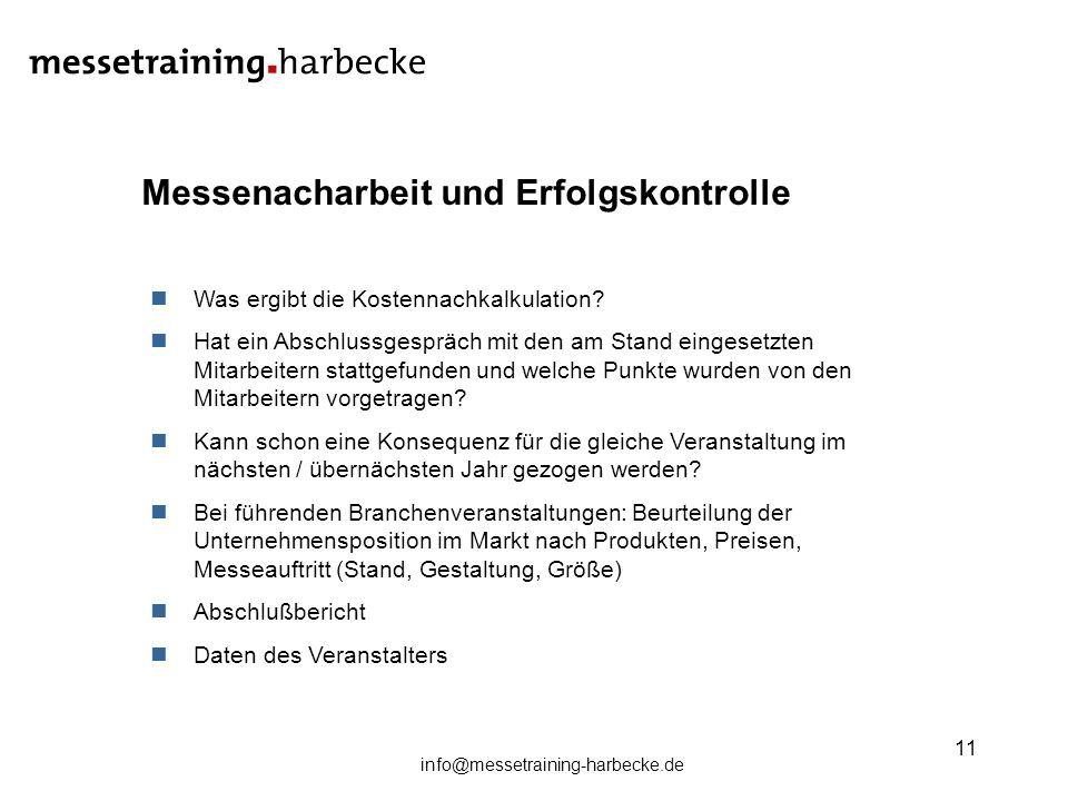 info@messetraining-harbecke.de 11 Messenacharbeit und Erfolgskontrolle Was ergibt die Kostennachkalkulation? Hat ein Abschlussgespräch mit den am Stan