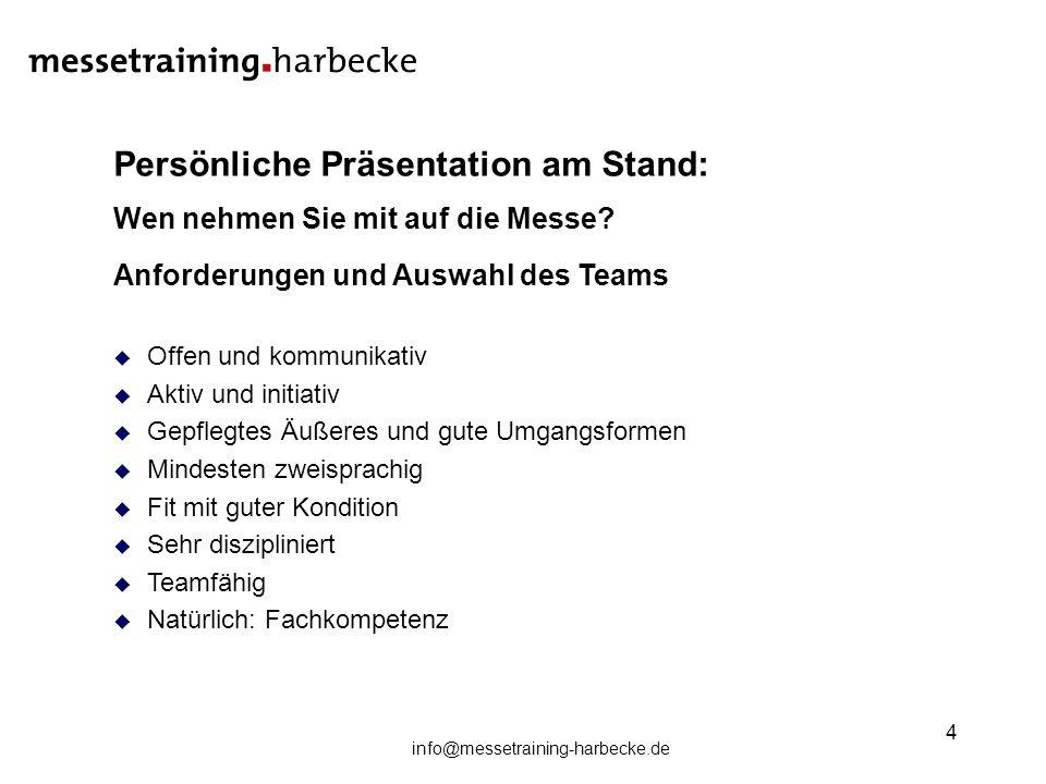 info@messetraining-harbecke.de 4 Persönliche Präsentation am Stand: Wen nehmen Sie mit auf die Messe? Anforderungen und Auswahl des Teams Offen und ko