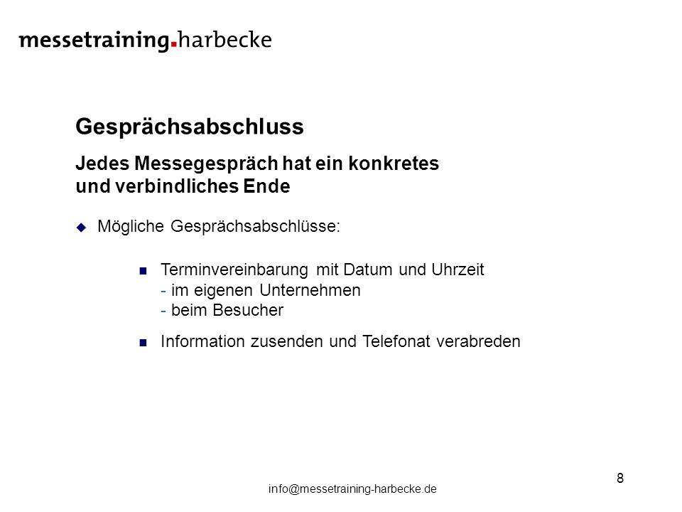 info@messetraining-harbecke.de 8 Gesprächsabschluss Jedes Messegespräch hat ein konkretes und verbindliches Ende Mögliche Gesprächsabschlüsse: Terminv