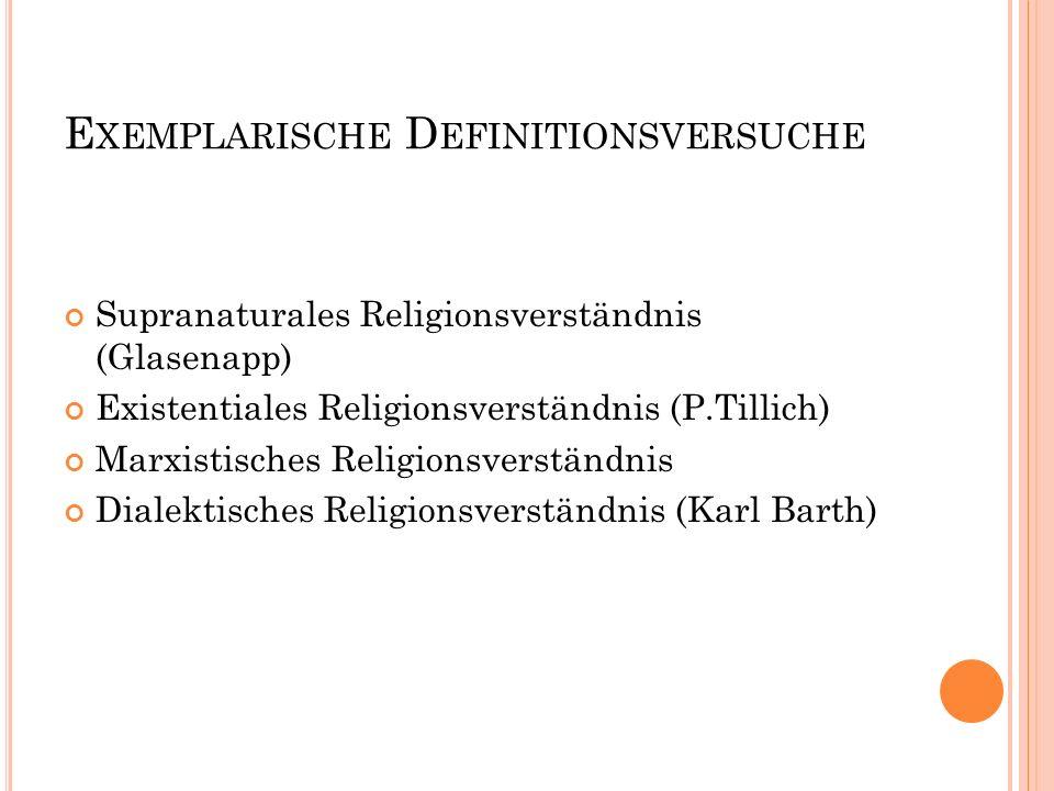 E XEMPLARISCHE D EFINITIONSVERSUCHE Supranaturales Religionsverständnis (Glasenapp) Existentiales Religionsverständnis (P.Tillich) Marxistisches Relig