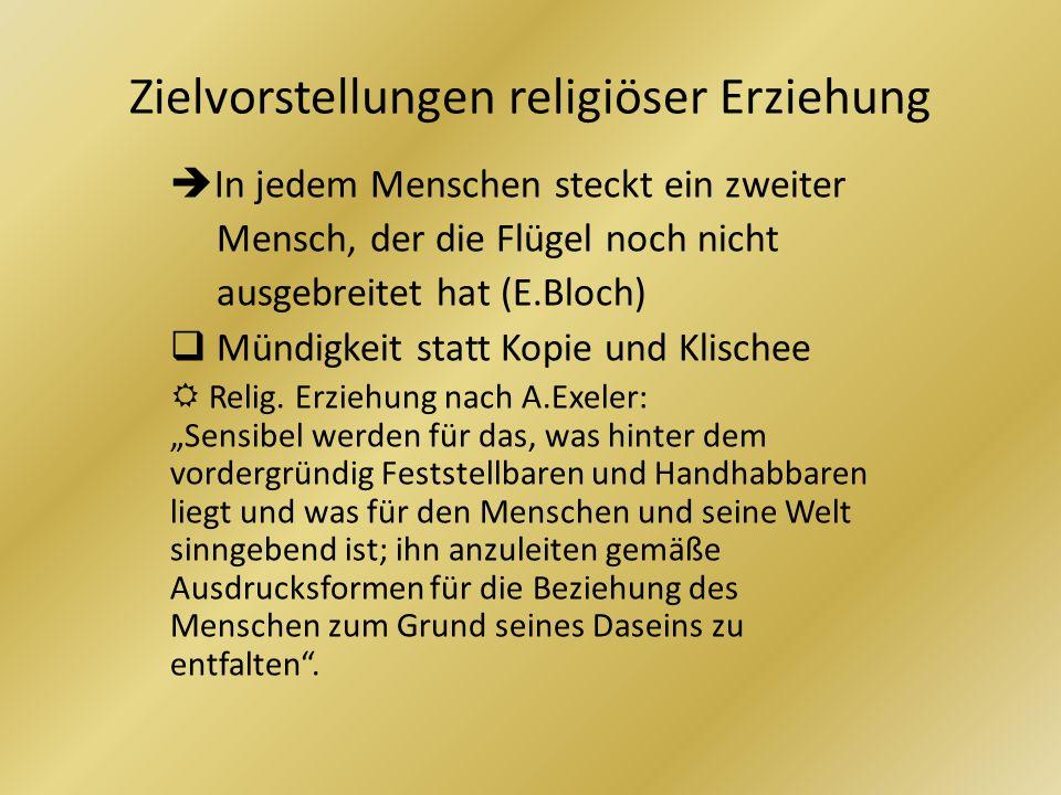 Zielvorstellungen religiöser Erziehung In jedem Menschen steckt ein zweiter Mensch, der die Flügel noch nicht ausgebreitet hat (E.Bloch) Mündigkeit st