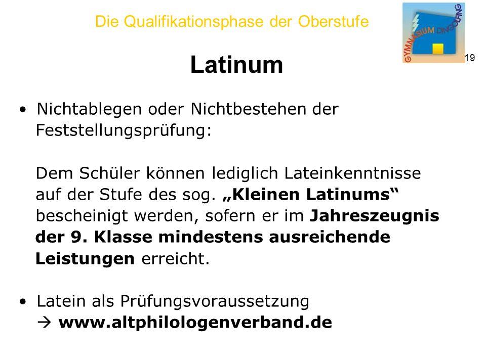 Die Qualifikationsphase der Oberstufe 19 Latinum Nichtablegen oder Nichtbestehen der Feststellungsprüfung: Dem Schüler können lediglich Lateinkenntnisse auf der Stufe des sog.