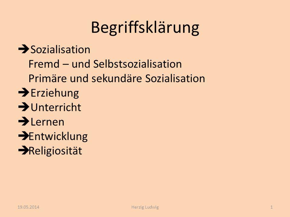 Begriffsklärung Sozialisation Fremd – und Selbstsozialisation Primäre und sekundäre Sozialisation Erziehung Unterricht Lernen Entwicklung Religiosität