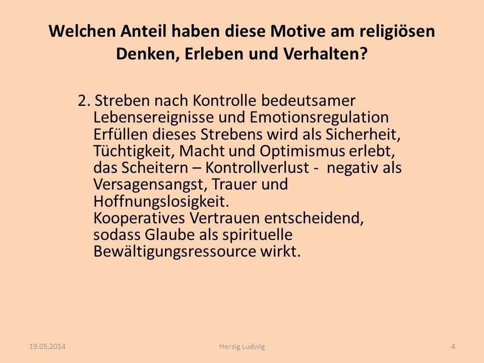 Welchen Anteil haben diese Motive am religiösen Denken, Erleben und Verhalten? 2. Streben nach Kontrolle bedeutsamer Lebensereignisse und Emotionsregu