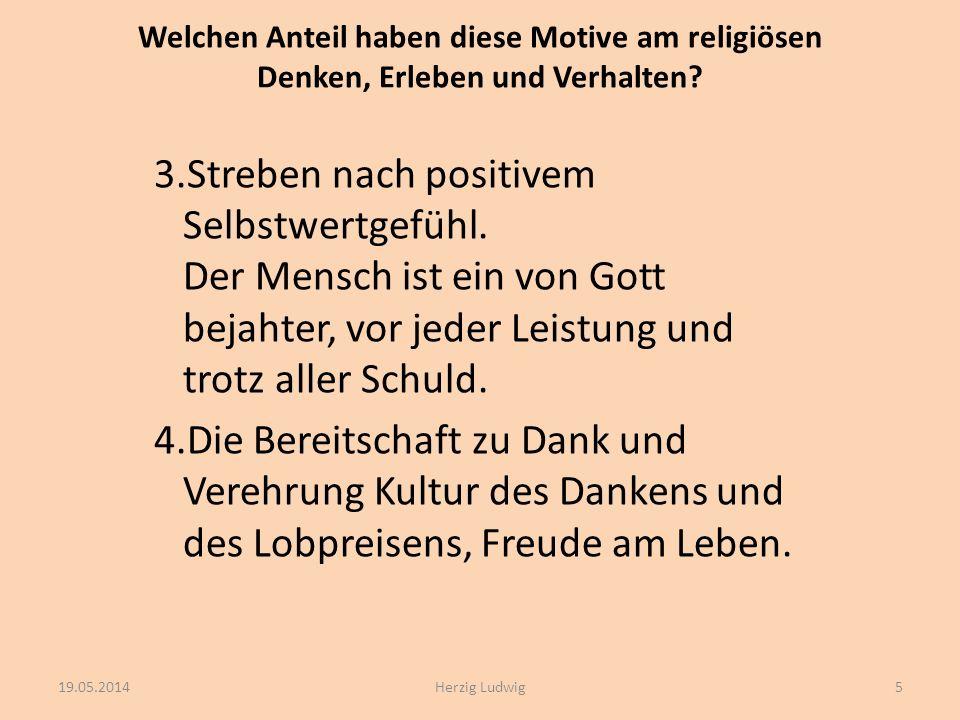Welchen Anteil haben diese Motive am religiösen Denken, Erleben und Verhalten? 3.Streben nach positivem Selbstwertgefühl. Der Mensch ist ein von Gott