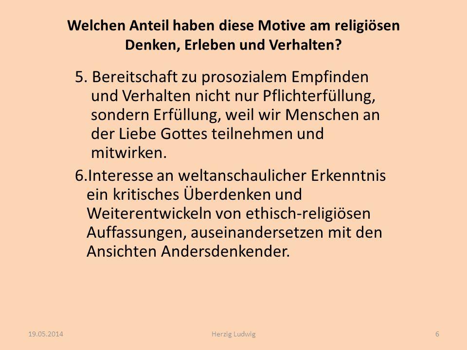 Welchen Anteil haben diese Motive am religiösen Denken, Erleben und Verhalten? 5. Bereitschaft zu prosozialem Empfinden und Verhalten nicht nur Pflich