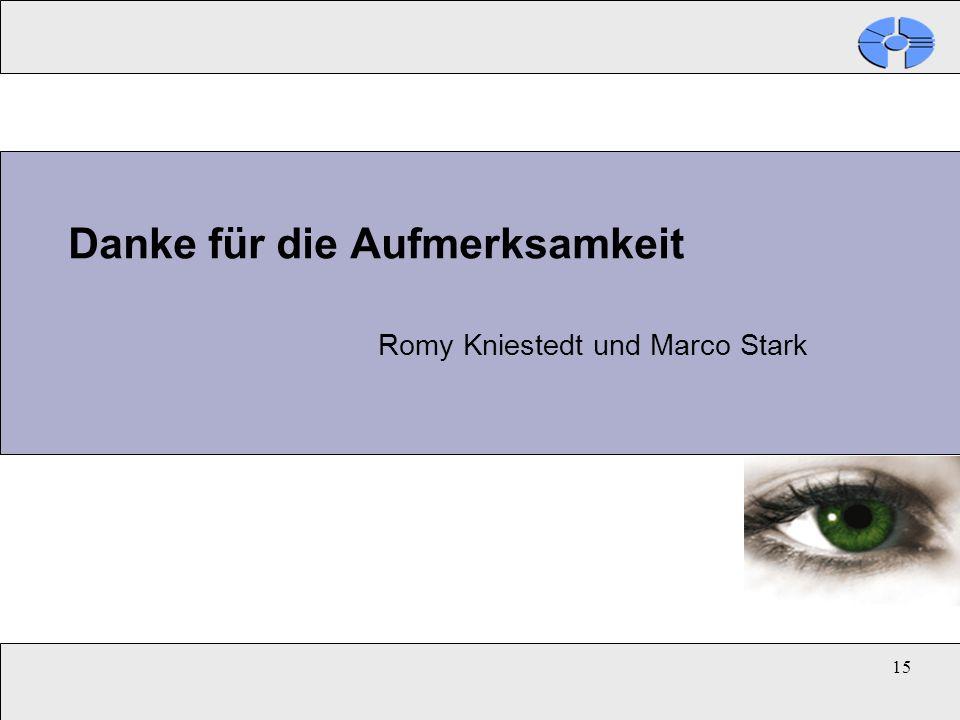 15 Danke für die Aufmerksamkeit Romy Kniestedt und Marco Stark