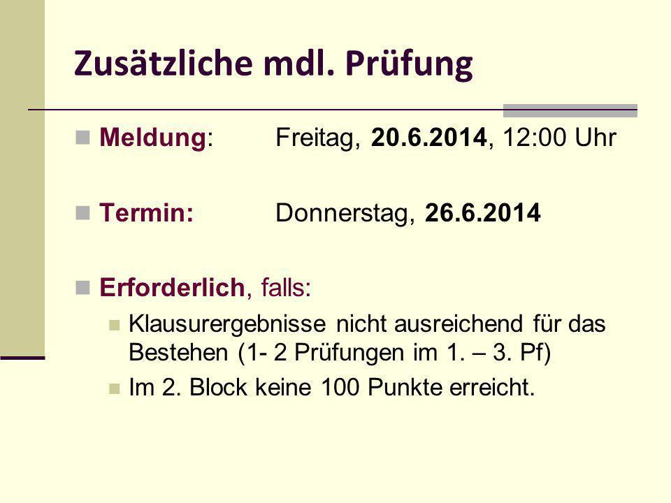 Meldung: Freitag, 20.6.2014, 12:00 Uhr Termin: Donnerstag, 26.6.2014 Erforderlich, falls: Klausurergebnisse nicht ausreichend für das Bestehen (1- 2 P
