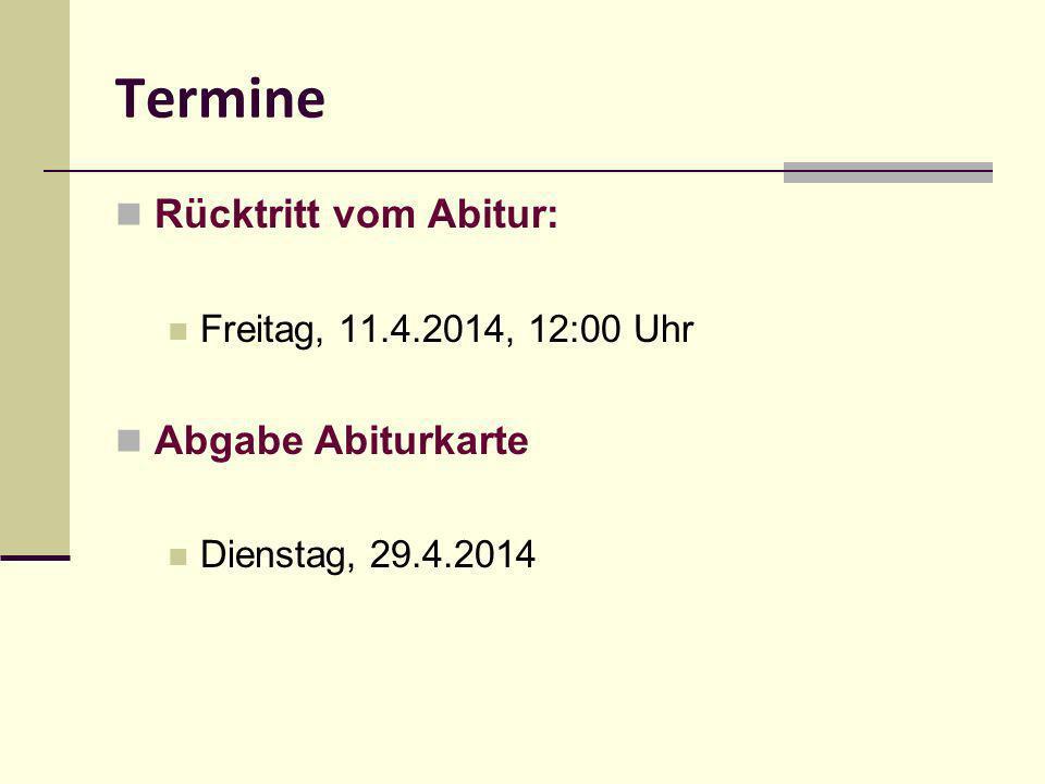 Termine Rücktritt vom Abitur: Freitag, 11.4.2014, 12:00 Uhr Abgabe Abiturkarte Dienstag, 29.4.2014