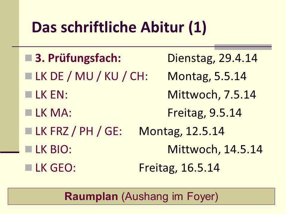 Das schriftliche Abitur (1) 3. Prüfungsfach:Dienstag, 29.4.14 LK DE / MU / KU / CH:Montag, 5.5.14 LK EN:Mittwoch, 7.5.14 LK MA:Freitag, 9.5.14 LK FRZ
