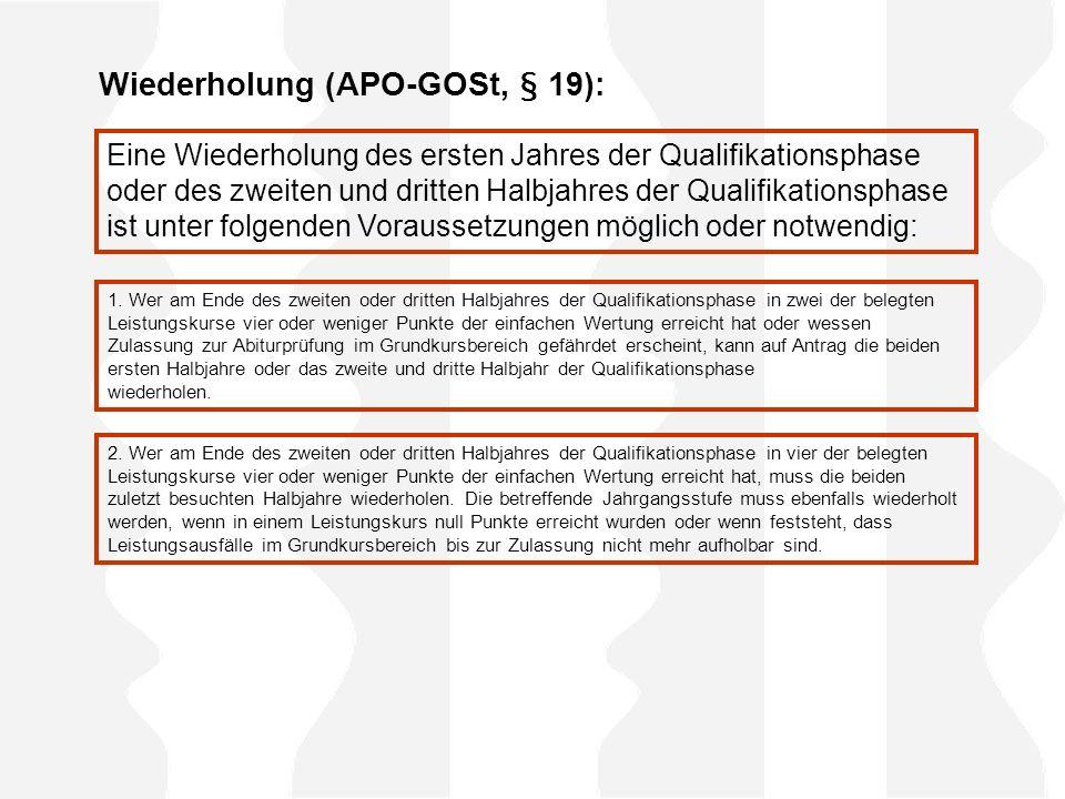 Wiederholung (APO-GOSt, § 19): Eine Wiederholung des ersten Jahres der Qualifikationsphase oder des zweiten und dritten Halbjahres der Qualifikationsp