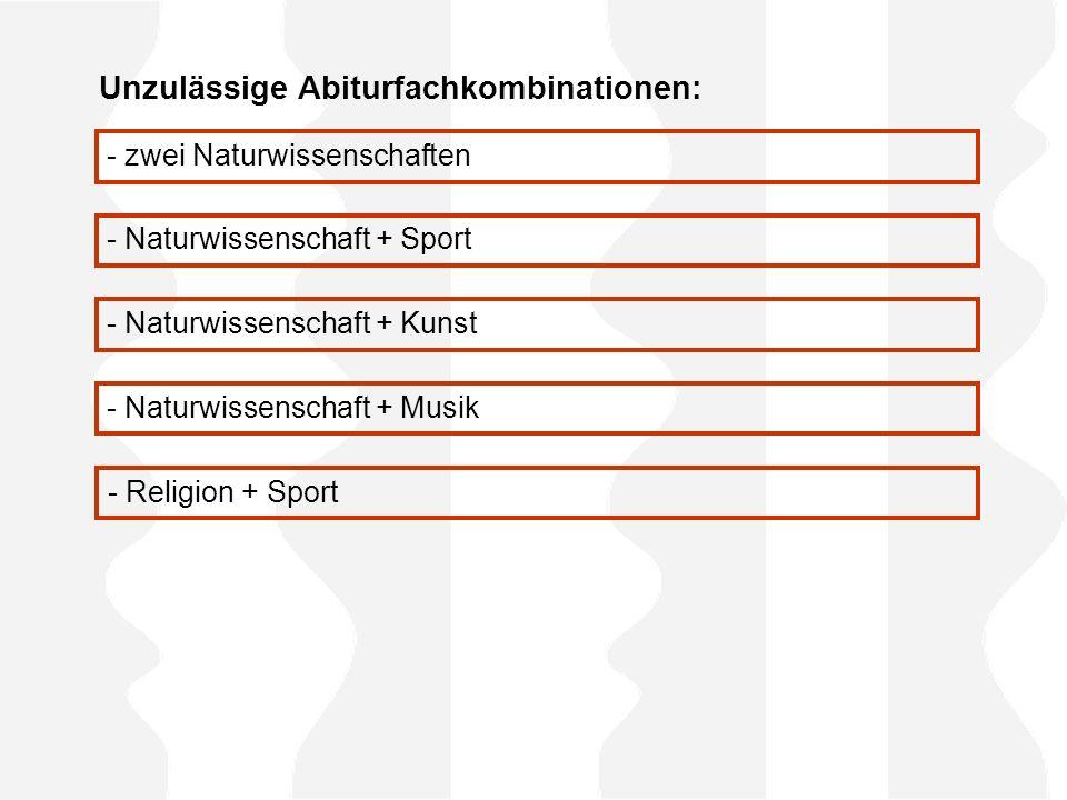 Unzulässige Abiturfachkombinationen: - zwei Naturwissenschaften - Naturwissenschaft + Sport - Naturwissenschaft + Kunst - Naturwissenschaft + Musik -
