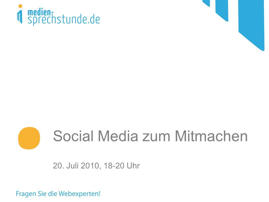 Social Media zum Mitmachen 20. Juli 2010, 18-20 Uhr