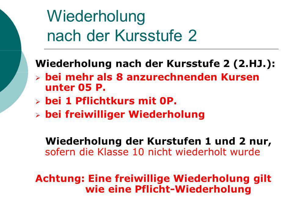Wiederholung nach der Kursstufe 2 Wiederholung nach der Kursstufe 2 (2.HJ.): bei mehr als 8 anzurechnenden Kursen unter 05 P.