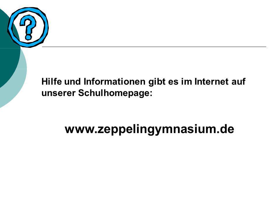 Hilfe und Informationen gibt es im Internet auf unserer Schulhomepage: www.zeppelingymnasium.de