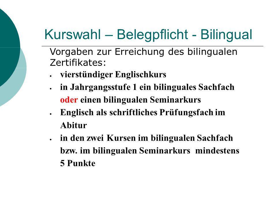 Kurswahl – Belegpflicht - Bilingual Vorgaben zur Erreichung des bilingualen Zertifikates: vierstündiger Englischkurs in Jahrgangsstufe 1 ein bilingual